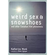 Weird Sex & Snowshoes: and Other Canadian Film Phenomena