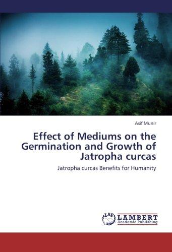Effect of Mediums on the Germination and Growth of Jatropha curcas: Jatropha curcas Benefits for Humanity pdf epub