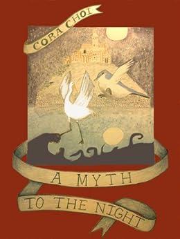 A Myth to the Night: Parts I-V by [Choi, Cora]
