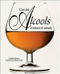 L'art des alcools à travers le monde par Gordon Brown