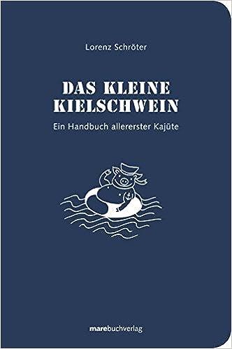Das kleine Kielschwein: Ein Handbuch allererster Kajüte: Amazon.de: Schröter, Lorenz: Bücher