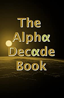The Alpha Decade Book by [Writers Group, Alpha]