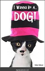 Children Book: I Wanna Be A Dog! (I Wanna Be A... Children's Picture Book Series 2)