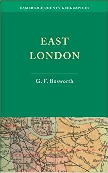 East London (Cambridge County Geographies) by G. F. Bosworth (2012-12-13)