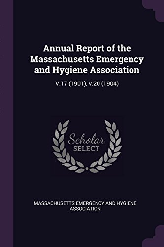 Annual Report of the Massachusetts Emergency and Hygiene Association: V.17 (1901), v.20 (1904)