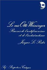 Le Cas Otto Weininger par Jacques Le Rider