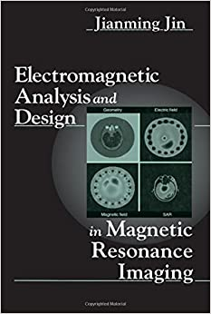 Electromagnetic Analysis and Design in Magnetic Resonance Imaging (Biomedical Engineering)