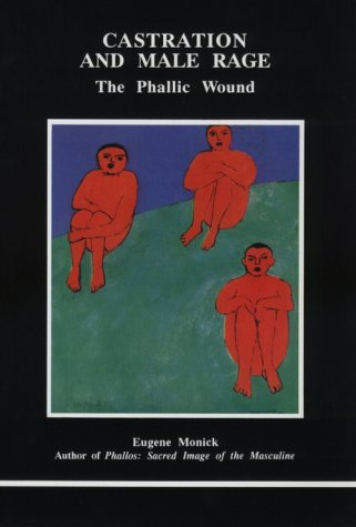 Castration and Male Rage (STUDIES IN JUNGIAN PSYCHOLOGY BY JUNGIAN ANALYSTS)