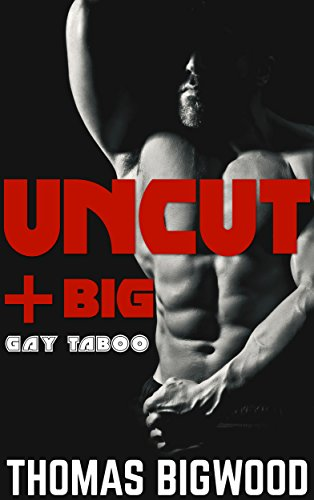 UNCUT & Big (A Gay Taboo Steamy Romance)