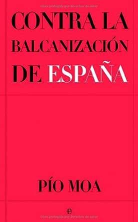 Contra la balcanizacion de España - el asalto a la democracia eBook: Moa, Pío: Amazon.es: Tienda Kindle
