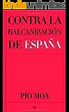 Contra la balcanizacion de España - el asalto a la democracia