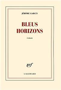 vignette de 'Bleus horizons (Jérôme Garcin)'