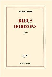 Bleus horizons : roman, Garcin, Jérôme
