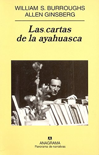 Las cartas de la ayahuasca (Panorama de narrativas) Tapa blanda – 1 jun 2006 William S. Burroughs Allen Ginsberg Roger Wolfe Editorial Anagrama S.A.