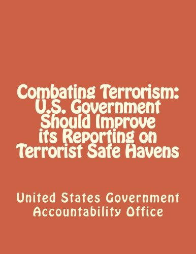 Combating Terrorism: U.S. Government Should Improve its Reporting on Terrorist Safe Havens