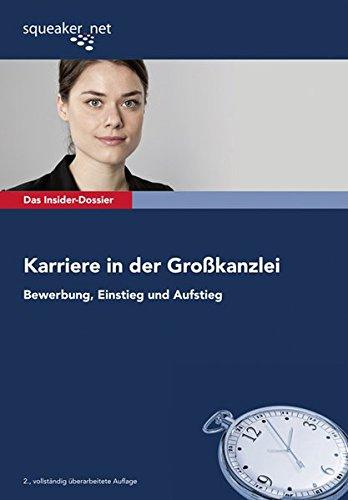 Das Insider-Dossier: Karriere in der Großkanzlei: Bewerbung, Einstieg und Aufstieg