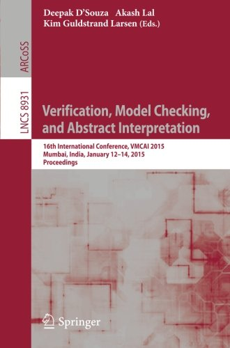 Verification, Model Checking, and Abstract Interpretation: 16th International Conference, VMCAI 2015, Mumbai, India, January 12-14, 2015, Proceedings (Lecture Notes in Computer Science)