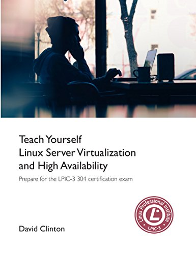 Teach Yourself Linux Virtualization and High Availability: prepare for the LPIC-3 304 certification exam
