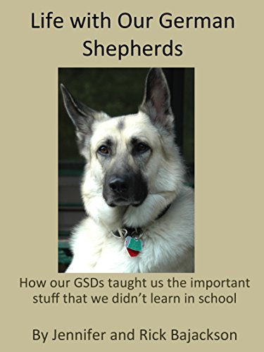 LIFE WITH OUR GERMAN SHEPHERDS: How our GSDs taught us the important stuff that we didn't learn in school. by [Bajackson, Rick, Bajackson, Jennifer]