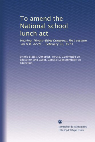 To amend the National school lunch act: Hearing, Ninety-third Congress, first session, on H.R. 4278 ... February 26, 1973