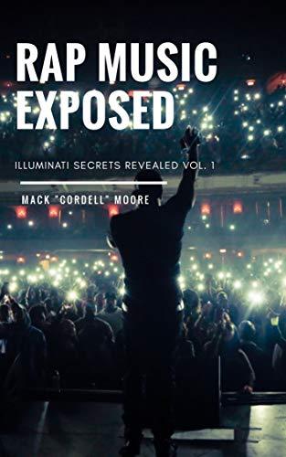 Rap Music Exposed (Illuminati Secrets Revealed Book 1)