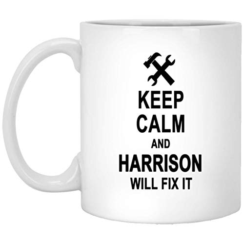 Keep Calm And Harrison Will Fix It Coffee Mug Inspirational - Anniversary Birthday Gag Gifts for Harrison Men Women - Halloween Christmas Gift Ceramic Mug Tea Cup White 11 Oz