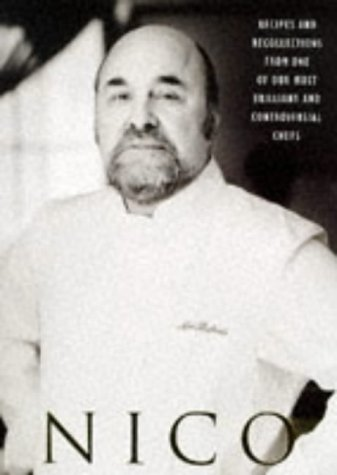 Nico: Recipes and Recollections from One Our Most Brilliant and Controversial Chefs