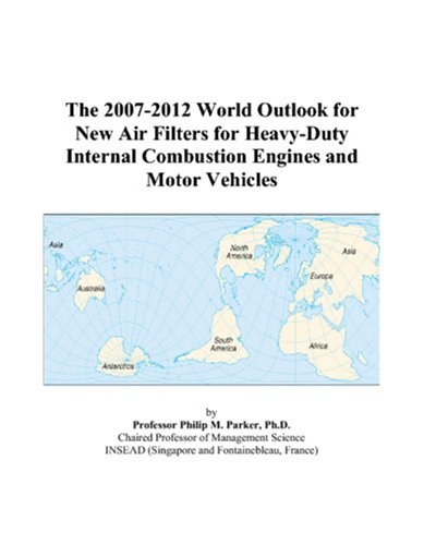 The 2007-2012 World Outlook for New Air Filters for Heavy-Duty Internal Combustion Engines and Motor Vehicles