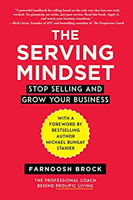 The Serving Mindset: Stop Selling and Grow Your Business ...