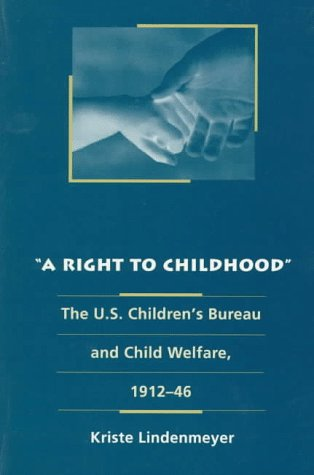 A Right to Childhood: The U.S. Children's Bureau and Child Welfare, 1912-46