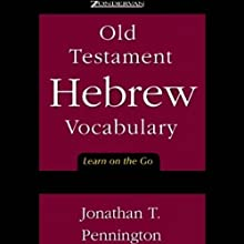 Old Testament Hebrew Vocabulary: Learn on the Go Audiobook by Jonathan T. Pennington Narrated by Jonathan T. Pennington