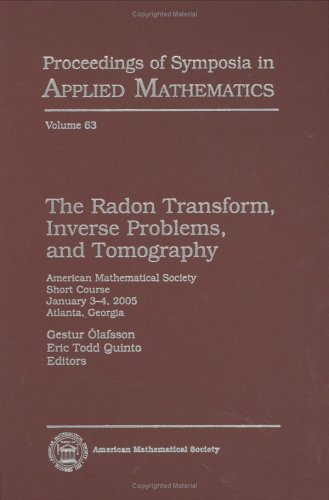 The Radon Transform, Inverse Problems, and Tomography (Proceedings of Symposia in Applied Mathematics: AMS Short Course Lecture Notes)
