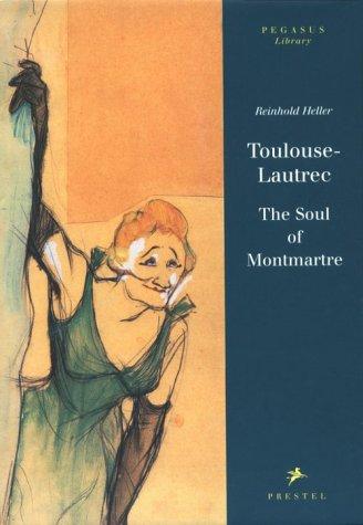 (Toulouse-Lautrec: The Soul of Montmartre (Pegasus Library))