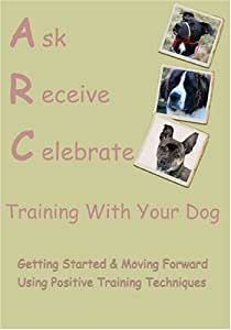 Ask Receive Celebrate Training With Your Dog