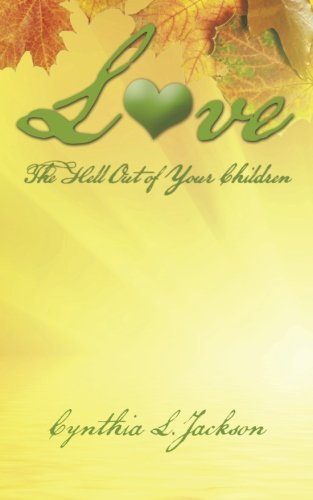 Books : Love the Hell Out of Your Children by Cynthia L. Jackson (2015-10-24)