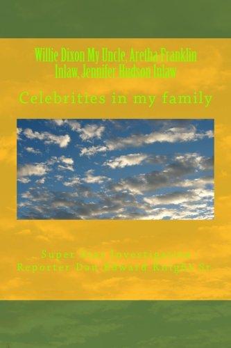 Willie Dixon My Uncle, Aretha Franklin Inlaw, Jennifer Hudson Inlaw: Celebrities In My Family (Celebrities In My Family Are Real People) (Volume 1)