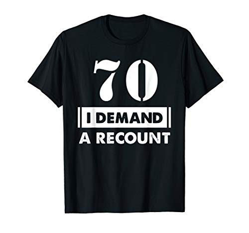 I Demand A Recount 70 Years Old 70th Birthday Shirt