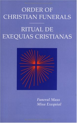 Order Of Christian Funerals / Ritual De Exequias Cristianas: Funeral Mass / Misa Funeral (English and Spanish Edition)