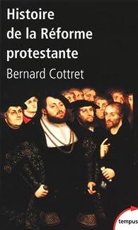 Histoire de la réforme protestante : Luther, Calvin, Wesley XVIe-XVIIIe siècle par Bernard Cottret