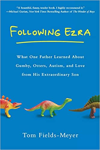Following Ezra: What One Father Learned About Gumby, Otters, Autism, and Love From His Extraordinary Son - Popular Autism Related Book