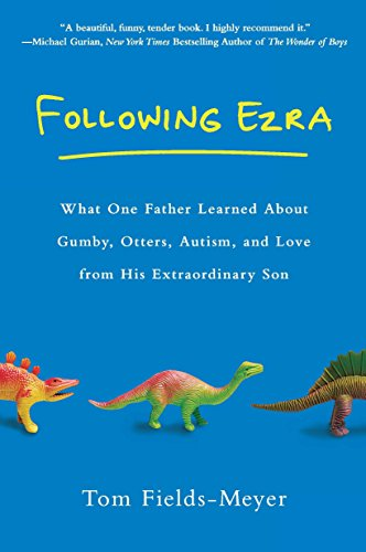 Image of Following Ezra: What One Father Learned About Gumby, Otters, Autism, and Love From His Extraordi nary Son