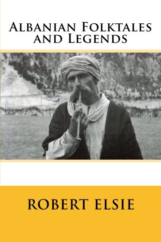 Read Online Albanian Folktales and Legends: Selected and translated from the Albanian (Albanian Studies) (Volume 2) PDF