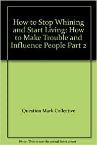 how to stop whining and start living question mark collectie