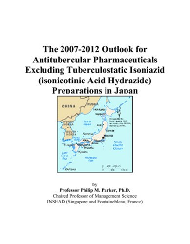 The 2007-2012 Outlook for Antitubercular Pharmaceuticals Excluding Tuberculostatic Isoniazid (isonicotinic Acid Hydrazide) Preparations in Japan