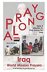 Pray Along Iraq World Mission Prayers: Take 8 Minutes to Pray Along for Iraq (10/40 Window Prayer Bucket List)