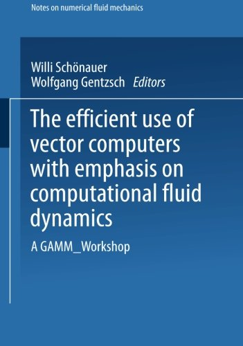 The Efficient Use of Vector Computers with Emphasis on Computational Fluid Dynamics: A GAMM-Workshop (Notes on Numerical