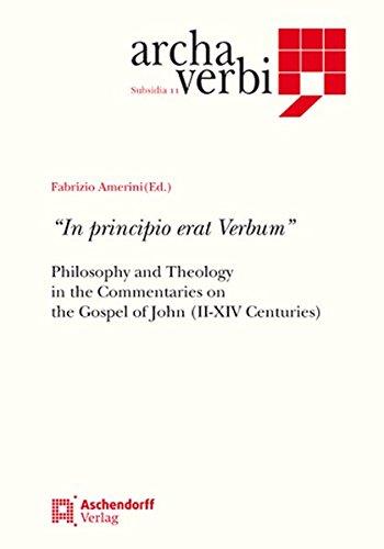 Download In Principio Erat Verbum: Philosophy and Theology in the Commentaries on the Gospel of John Iii-xiv Century (Archa Verbi) ebook