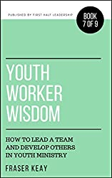 Youth Worker Wisdom: How to Lead a Team and Develop Others in Youth Ministry (Book 7)