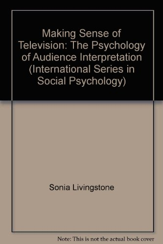 Making Sense of Television, Second Edition: The Psychology of Audience Interpretation (International Series in Social Ps
