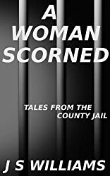 A Woman Scorned (Tales From the County Jail Book 6)